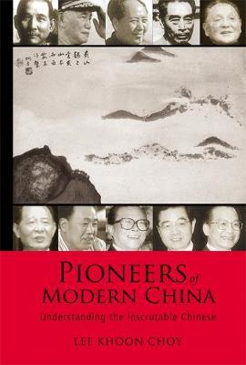 Pioneers Of Modern China: Understanding The Inscrutable Chinese (Hardback)