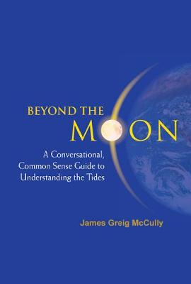 Beyond The Moon: A Conversational, Common Sense Guide To Understanding The Tides (Hardback)