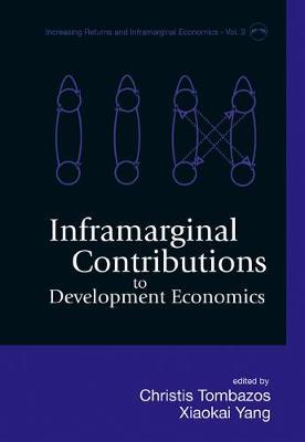 Inframarginal Contributions To Development Economics - Increasing Returns And Inframarginal Economics 3 (Hardback)