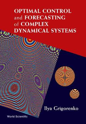 Optimal Control And Forecasting Of Complex Dynamical Systems (Hardback)