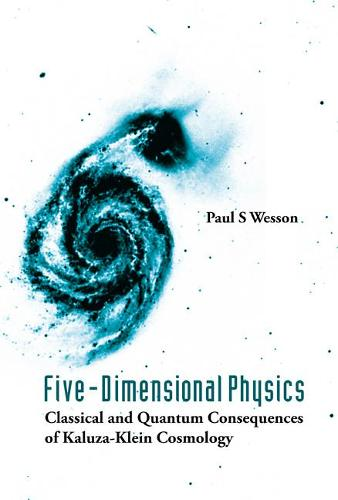 Five-dimensional Physics: Classical And Quantum Consequences Of Kaluza-klein Cosmology (Hardback)