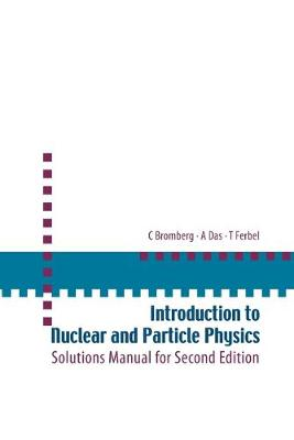 Introduction To Nuclear And Particle Physics: Solutions Manual For Second Edition Of Text By Das And Ferbel (Paperback)
