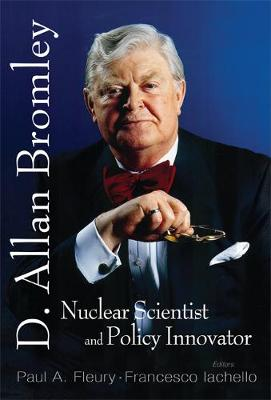 In Memory Of D Allan Bromley -- Nuclear Scientist And Policy Innovator - Proceedings Of The Memorial Symposium (Hardback)