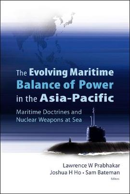 Evolving Maritime Balance Of Power In The Asia-pacific, The: Maritime Doctrines And Nuclear Weapons At Sea (Hardback)