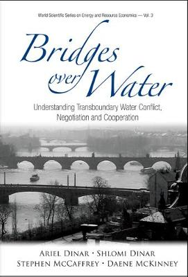 Bridges Over Water: Understanding Transboundary Water Conflict, Negotiation And Cooperation - World Scientific Series on Environmental and Energy Economics and Policy 3 (Hardback)