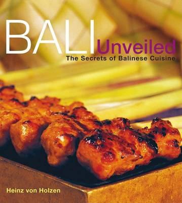 Bali Unveiled: The Secrets of Balinese Cuisine (Hardback)
