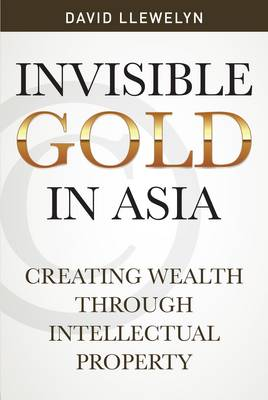 Invisible Gold in Asia: Creating Wealth Through Intellectual Property (Paperback)