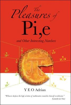 Pleasures Of Pi, E And Other Interesting Numbers, The (Hardback)