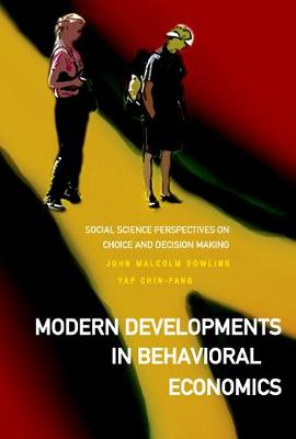 Modern Developments In Behavioral Economics: Social Science Perspectives On Choice And Decision Making (Hardback)