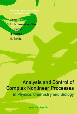 Analysis And Control Of Complex Nonlinear Processes In Physics, Chemistry And Biology - World Scientific Lecture Notes In Complex Systems 5 (Hardback)