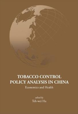 Tobacco Control Policy Analysis In China: Economics And Health - Series on Contemporary China 12 (Hardback)