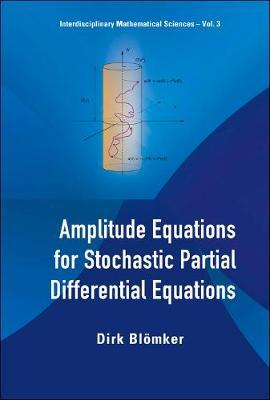 Amplitude Equations For Stochastic Partial Differential Equations - Interdisciplinary Mathematical Sciences 3 (Hardback)