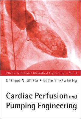 Cardiac Perfusion And Pumping Engineering - Clinically-oriented Biomedical Engineering 1 (Hardback)