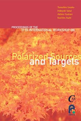 Polarized Sources And Targets - Proceedings Of The Eleventh International Workshop (Hardback)