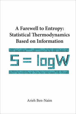 Farewell To Entropy, A: Statistical Thermodynamics Based On Information (Paperback)