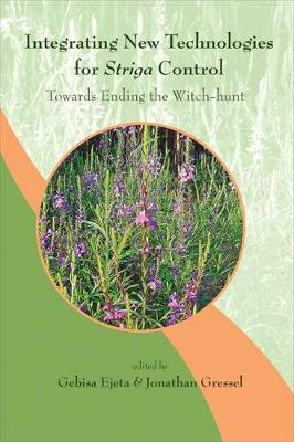 Integrating New Technologies For Striga Control: Towards Ending The Witch-hunt (Hardback)