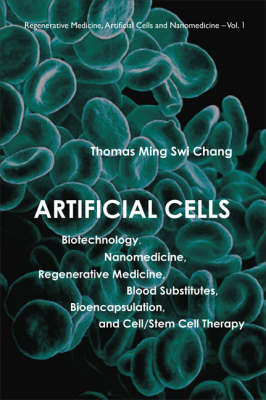 Artificial Cells: Biotechnology, Nanomedicine, Regenerative Medicine, Blood Substitutes, Bioencapsulation, And Cell/stem Cell Therapy - Regenerative Medicine, Artificial Cells And Nanomedicine 1 (Paperback)