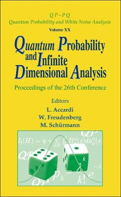 Quantum Probability And Infinite Dimensional Analysis - Proceedings Of The 26th Conference - Qp-pq: Quantum Probability And White Noise Analysis 20 (Hardback)