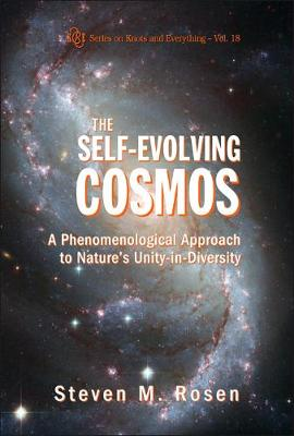 Self-evolving Cosmos, The: A Phenomenological Approach To Nature's Unity-in-diversity - Series on Knots & Everything 18 (Hardback)