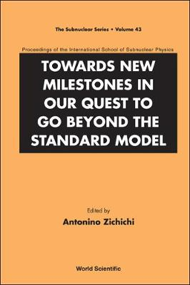 Towards New Milestones In Our Quest To Go Beyond The Standard Model - Proceedings Of The International School Of Subnuclear Physics - The Subnuclear Series 43 (Hardback)