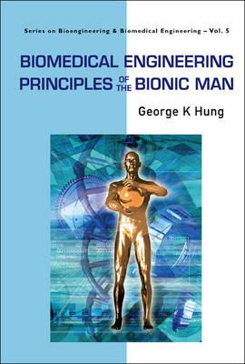Biomedical Engineering Principles Of The Bionic Man - Series On Bioengineering And Biomedical Engineering 5 (Paperback)