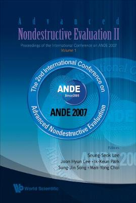 Advanced Nondestructive Evaluation Ii - Proceedings Of The International Conference On Ande 2007 (In 2 Volumes, With Cd-rom) (Hardback)