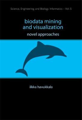 Biodata Mining And Visualization: Novel Approaches - Science, Engineering, And Biology Informatics 5 (Hardback)