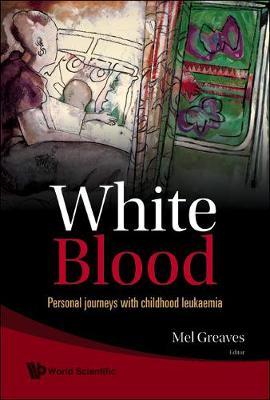 White Blood: Personal Journeys With Childhood Leukaemia (Hardback)