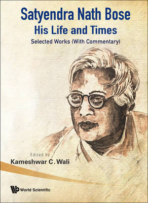 Satyendra Nath Bose -- His Life And Times: Selected Works (With Commentary) (Paperback)