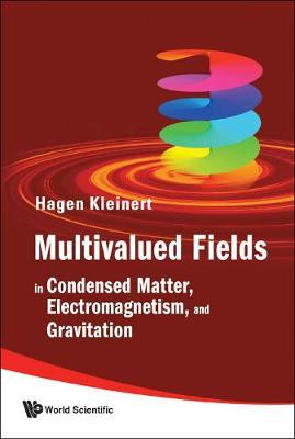 Multivalued Fields: In Condensed Matter, Electromagnetism, And Gravitation (Hardback)