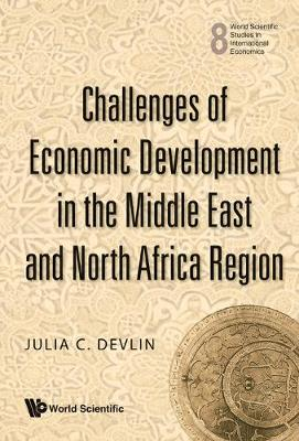 Challenges Of Economic Development In The Middle East And North Africa Region - World Scientific Studies in International Economics 8 (Hardback)