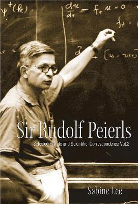 Sir Rudolf Peierls: Selected Private And Scientific Correspondence (Volume 2) (Hardback)
