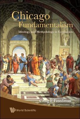 Chicago Fundamentalism: Ideology And Methodology In Economics (Hardback)