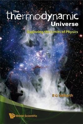 """Thermodynamic"" Universe, The: Exploring The Limits Of Physics (Hardback)"