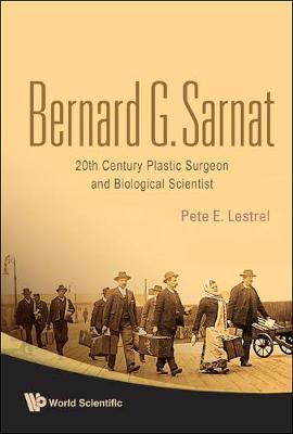 Bernard G Sarnat: 20th Century Plastic Surgeon And Biological Scientist (Hardback)