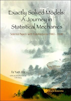 Exactly Solved Models: A Journey In Statistical Mechanics - Selected Papers With Commentaries (1963-2008) (Hardback)