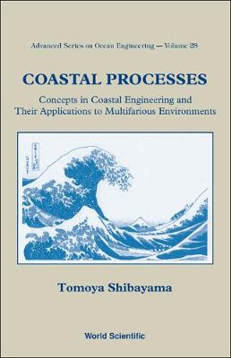 Coastal Processes: Concepts In Coastal Engineering And Their Applications To Multifarious Environments - Advanced Series On Ocean Engineering 28 (Hardback)