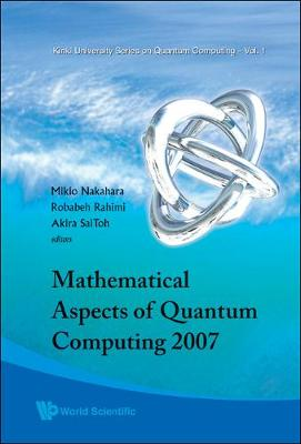 Mathematical Aspects Of Quantum Computing 2007 - Kinki University Series On Quantum Computing 1 (Hardback)