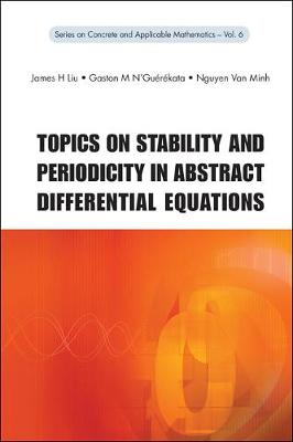 Topics On Stability And Periodicity In Abstract Differential Equations - Series on Concrete & Applicable Mathematics 6 (Hardback)