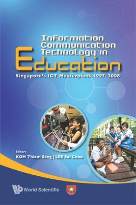 Information Communication Technology In Education: Singapore's Ict Masterplans 1997-2008 (Paperback)