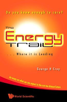 Energy Trail, The - Where It Is Leading: Do You Know Enough To Care? (Paperback)