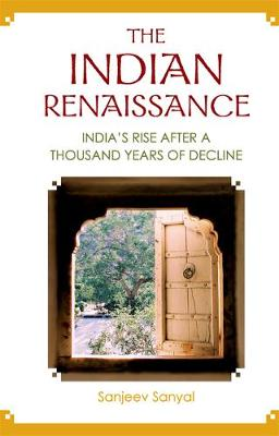 Indian Renaissance, The: India's Rise After A Thousand Years Of Decline (Hardback)
