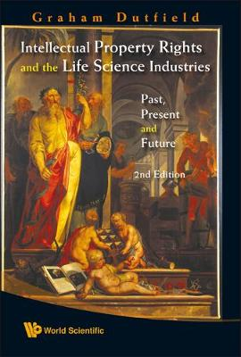 Intellectual Property Rights And The Life Science Industries: Past, Present And Future (2nd Edition) (Hardback)