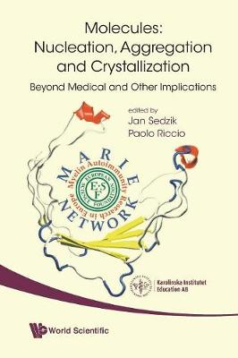 Molecules: Nucleation, Aggregation And Crystallization: Beyond Medical And Other Implications (Paperback)