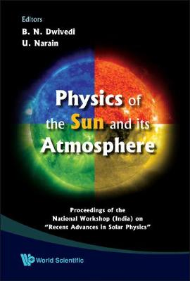 "Physics Of The Sun And Its Atmosphere - Proceedings Of The National Workshop (India) On ""Recent Advances In Solar Physics"" (Hardback)"