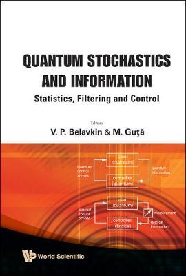 Quantum Stochastics And Information: Statistics, Filtering And Control (Hardback)