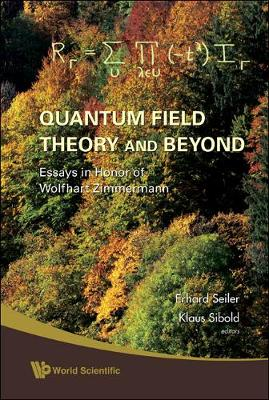 Quantum Field Theory And Beyond: Essays In Honor Of Wolfhart Zimmermann - Proceedings Of The Symposium In Honor Of Wolfhart Zimmermann's 80th Birthday (Hardback)