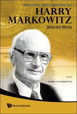 Harry Markowitz: Selected Works - World Scientific-nobel Laureate Series 1 (Hardback)
