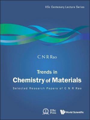 Trends In Chemistry Of Materials: Selected Research Papers Of C N R Rao - Iisc Centenary Lecture Series 1 (Hardback)
