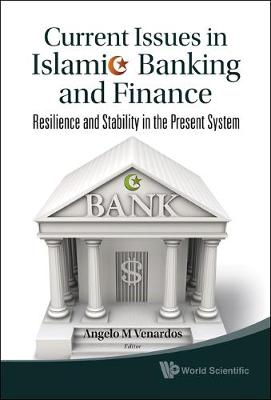 Current Issues In Islamic Banking And Finance: Resilience And Stability In The Present System (Hardback)